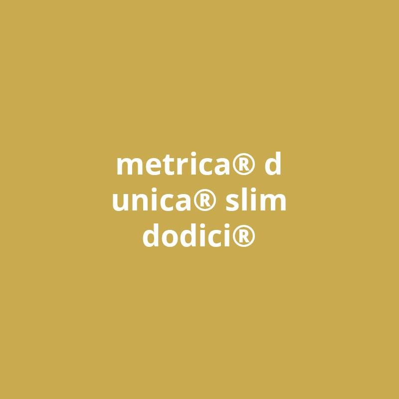 metrica® d - unica® slim - dodici®